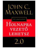 Holnapra vezető lehetsz 2.0 - John C. Maxwell
