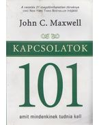 Kapcsolatok 101 - John C. Maxwell
