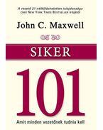 Siker 101 - Amit minden vezetőnek tudnia kell - John C. Maxwell