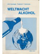Weltmacht Alkohol - John Cavanagh, Frederick F. Clairmonte