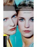 SISTER LOVE AND OTHER CRIME STORIES OBW 1 - John Escott