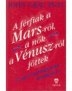 A férfiak a Marsról, a nők a Vénuszról jöttek - John Gray Ph. D.
