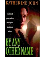 By Any Other Name - JOHN, KATHERINE