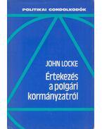 Értekezés a polgári kormányzat igazi eredetéről, hatásköréről és céljáról - JOHN LOCKE