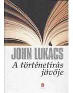 A történetírás jövője - John Lukacs