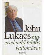Egy eredendő bűnös vallomásai - John Lukacs