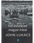 Fél évszázad magyar írásai - John Lukacs
