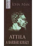 Attila, a barbár király - John Man
