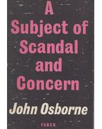 A Subject of Scandal and Concern - John Osborne