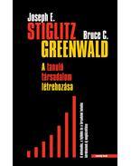 A tanuló társadalom létrehozása - Joseph E. Stiglitz, Bruce C. Greenwald