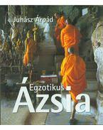Egzotikus Ázsia - Juhász Árpád