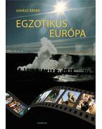 Egzotikus Európa - Juhász Árpád