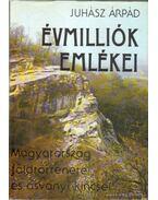 Évmilliók emlékei - Juhász Árpád