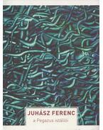 A Pegazus istállói - Juhász Ferenc