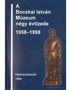 A Bocskai István Műzeum négy évtizede 1958-1998 - Juhász Imre