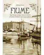 Fiume - Egy közép-európai város és kikötő a hatalmi érdekek metszéspontjában - Juhász Imre
