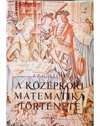 A középkori matematika története - Juskevics, A. P.
