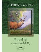 Verébtől a szarvasbikáig - K. Rhédey Zoltán