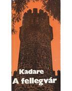 A fellegvár - Kadare, Ismail