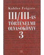 III/III-as történelmi olvasókönyv 3. - Kahler Frigyes