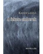 A fekete emberek - Kaiser László