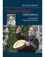 Dinnyés József, a daltulajdonos. Életinterjú dokumentumokkal - Kaiser László