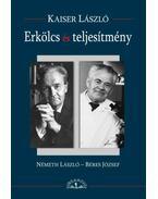 Erkölcs és teljesítmény - Németh László - Béres József - Kaiser László