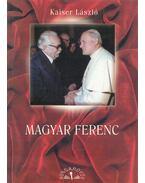 Magyar Ferenc (dedikált) - Kaiser László