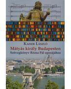 Mátyás király Budapesten (dedikált) - Kaiser László
