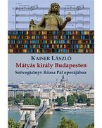 Mátyás Király Budapesten - Kaiser László