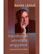 Vándorok, vérebek, angyalok (dedikált) - Kaiser László