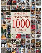 A magyar népművészet 1000 csodája - Kaiser Ottó