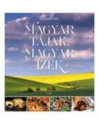 Magyar tájak, magyar ízek - Kaiser Ottó