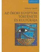 Az ókori Egyiptom története és kultúrája - Kákosy László