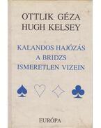 Kalandos hajózás a bridzs ismeretlen vizein - Ottlik Géza, Kelsey, Hugh