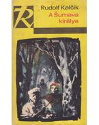 A Sumava királya - Kalcik, Rudolf