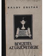 Bevezetés az Újszövetségbe - Káldy Zoltán