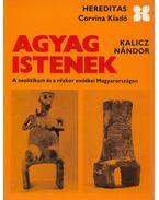 Agyag Istenek - Kalicz Nándor