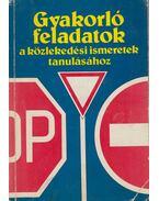 Gyakorló feladatok a közlekedési ismeretek tanulásához - Kalivoda-Keller-Menczer-Schatzl-Troszt