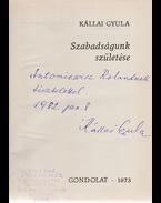 Szabadságunk születése. (A szerző, Kállai Gyula egykori miniszterelnök (1965–1967) által dedikált példány.) - Kállai Gyula