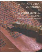 A Dohány utcai zsinagóga és a Zsidó Múzeum kincsei - Kalmár Lajos, Deutsch Gábor, Faragó Vera
