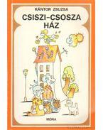 Csiszi-csosza ház - Kántor Zsuzsa