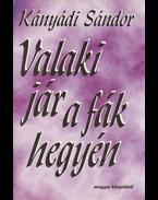 Valaki jár a fák hegyén. Kányádi Sándor egyberostált versei. (Első kiadás.) (Dedikált.) - Kányádi Sándor