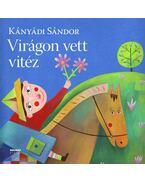 Virágon vett vitéz - nagy alakú,új,színes kiadás - Kányádi Sándor