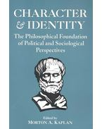 Character & Identity – The Philosophical Foundation of Political and Sociological Perspectives - KAPLAN, MORTON A,