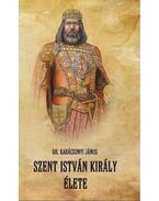 Szent István király élete - Karácsonyi János