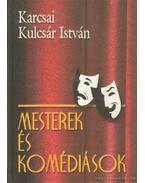 Mesterek és komédiások - Karcsai Kulcsár István