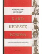 Kard, kereszt, korona - Baranyi Tibor Imre, Horváth Róbert, László András