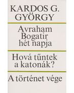 Avraham Bogatir hét napja / Hová tűntek a katonák? / A történet vége - Kardos G. György