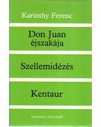 Don Juan éjszakája / Szellemidézés / Kentaur - Karinthy Ferenc